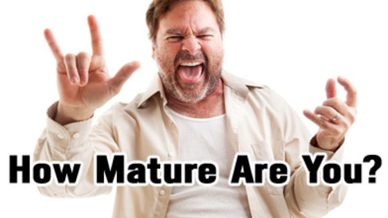 Your age may say 40 but you still think you're 20.  Find out just how mature you really are?