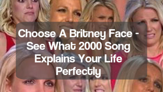 You have 5 Britney faces and 7 questions, choose carefully!