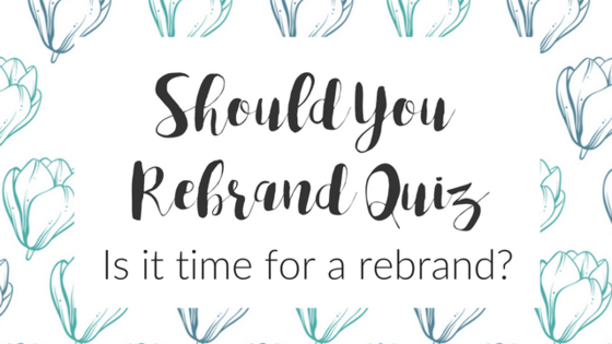 Find out if it's time to rebrand your business and website!