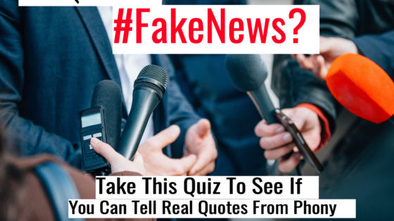 Living in modern times means being able to tell fake news from real. One aspect of this is being able to tell real quotes from phony. This quiz will determine whether you are able to weed out the fake news from the real.
