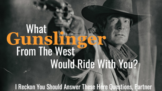 The wild west was one of the most entertaining periods in history. There is one mighty gunslinger from the west who would want you to ride with them. Take this quiz and we'll determine which gunslinger it is.