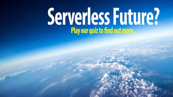 Dare you go Serverless? Play our Quiz and find out more..