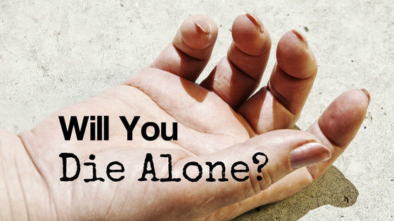 We all die, but who will be by your side? Will you die alone? Let's find out!
