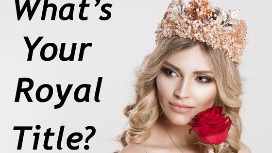 Are you a Queen? Or a Duchess?