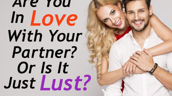 You might think you have the real deal, but it could just be lust disguised as love...