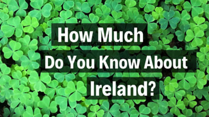 Ireland is one of the most magical places in the world! How much do you know about this jaunty land?