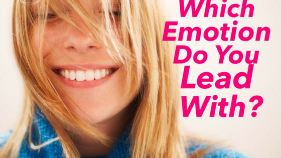 Everyone has a dominant emotion, which is yours?