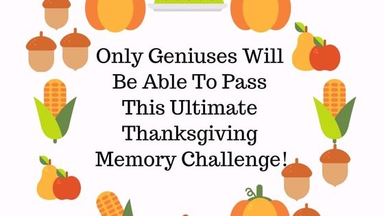 There's no looking back on this ultra-tricky Turkey Day challenge! Find out if you have a genius-level memory here!