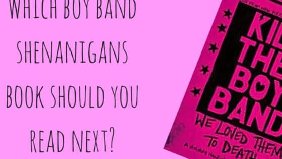 We've just finished 'Kill the Boy Band' by Goldy Moldavsky and we've found ourselves craving more boy band shenanigans. So here's the thing: What do you read next? Take the test and find YOUR perfect match.
