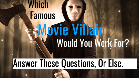 Of all the famous movie villains that have graced the big screen, there is one who requires a person just like you to work for them and do their evil bidding. Take this quiz and find out which dastardly character from Hollywood would find you a good person to have in their evil crew of near-do-wells.