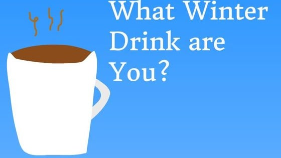 What would you be if you were a winter drink?