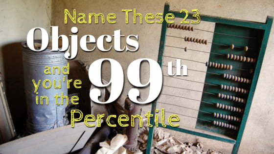 If You Can Name These 23 Objects Your Visual I.Q. Is In The 99th Percentile
