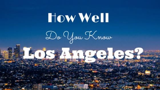 Think you totally know Los Angeles? Take our quiz and find out if you really are a LA expert.