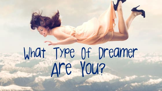 There are 4 types of dreamers...which one are you?