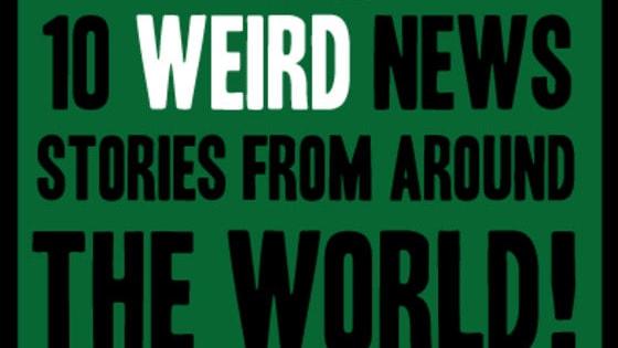 10 of the weirdest news headlines from around the world!