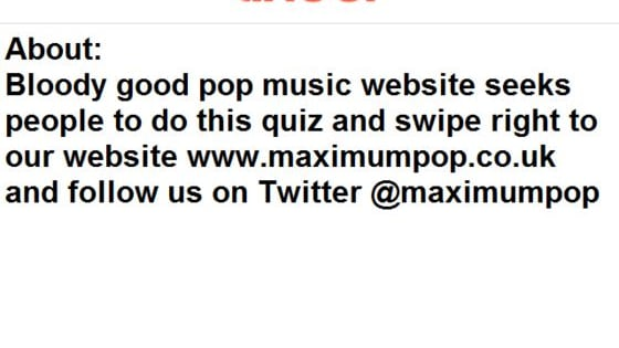 Maximum Pop! challenges to you to guess the popstar by their (totally fictional) Tinder bio.
