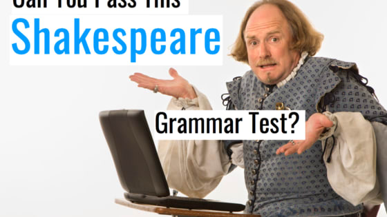 "William Shakespeare lived and worked in the 16th and 17th centuries when words had different meanings, pronunciation, and grammar. If you can pass this Shakespearian grammar test then ""thee should sayeth within this wall of flesh, there is a soul that counts thee its creditor to thy drama teacher"""