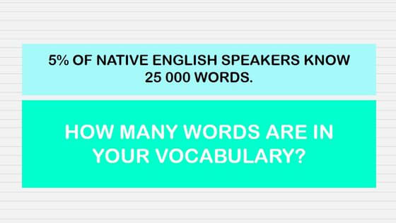 The average native English speaker knows between 20,000 - 35 000 words. Are you above or below average? Take our English vocabulary quiz and find out!