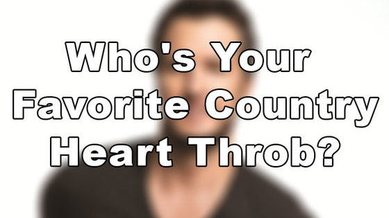 Choose your favorite country heart throb and see if others agree.