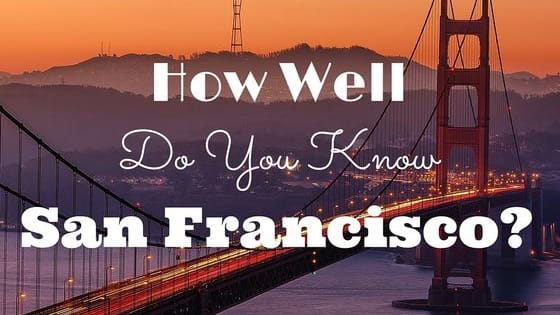 Think you know San Francisco? Take our quiz to find out how well you really know the City by the Bay.