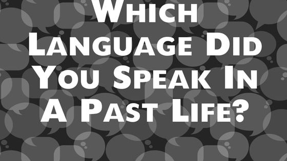 Ever wonder which language you may have spoken in a past life? Find out here!