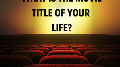 If your life was a movie, what would it be called? Take this movie title quiz to find out!