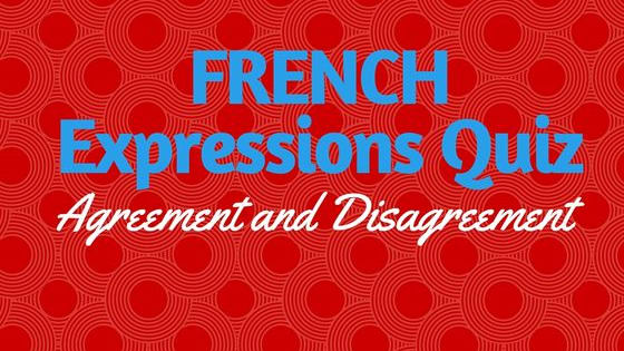 How well  do you understand these French expressions? Test your knowledge of French expressions for agreeing or disagreeing with this very short quiz from www.talkinfrench.com.