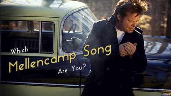 "Are you a John ""Cougar"" Mellencamp fan? Do you know all his songs? Because you just might not be able to resist this quiz once you start! Find out which Mellencamp song you are... you might be surprised!"