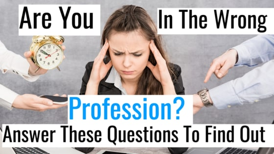 We spend a large amount of time at work. If you find your profession unsatisfying, it can lead to a lower quality of life than many would prefer. If you are in the wrong profession it can greatly impede your ability to be happy. Take this test and we'll determine if it's time for you to make a move.
