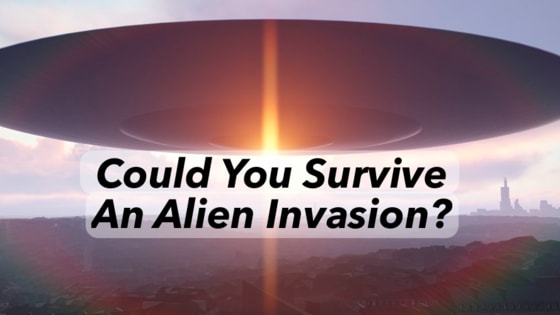 How would you survive an alien invasion.
