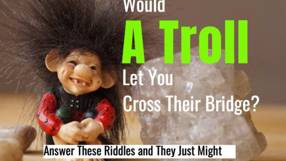 Trolls aren't always making negative comments online while anonymous, sometimes they are hanging out under bridges demanding people answer riddles in order to cross. Take this quiz to see if you'd have the answers needed to cross a troll's bridge.