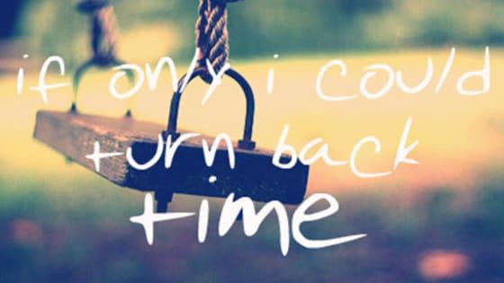 Πολλοί άνθρωποι θα ήθελαν να γυρίσουν τον χρόνο πίσω. Αλλά που;