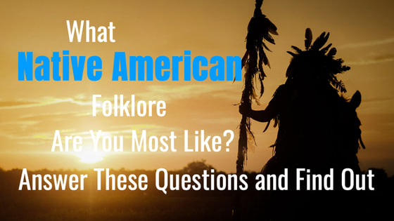 Tales from Native American Folklore can help anyone learn important lessons to take with them through life. There is a tale from Native American Folklore which you are most like. Take this quiz and we'll determine which.