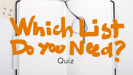 So you're starting a new project. What type of list should you make to organize it? Take this quiz to find out.