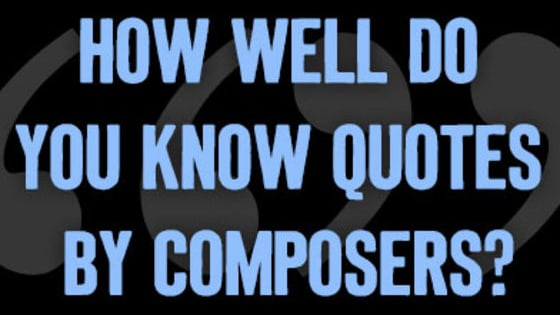 Can you guess which composers said each of the following quotes?