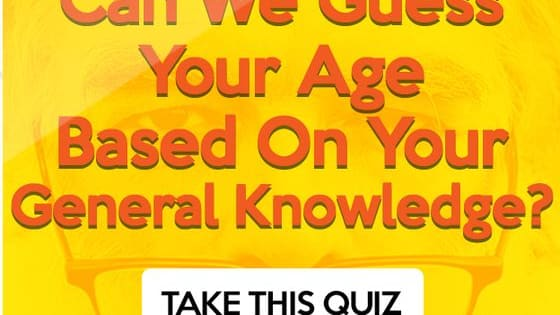 Do you know too much? Because it says a lot about you. Answer these 8 questions and we'll try to guess how old you are!