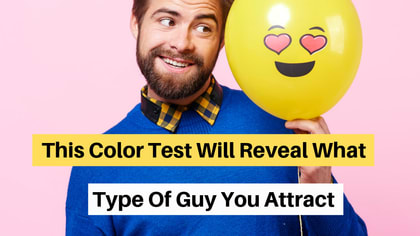 Valentine's day is just around the corner! Your choice of colors can actually tell you what kind of guy you attract. It's true! Take this quiz to find out!