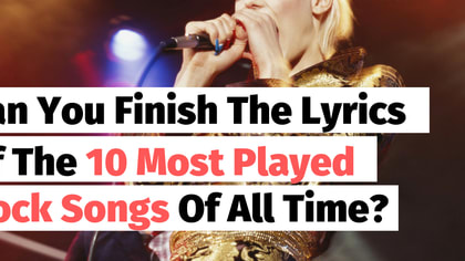 Chances are you know these songs, but do you know every, single lyric? Take this rock and roll quiz to find out!