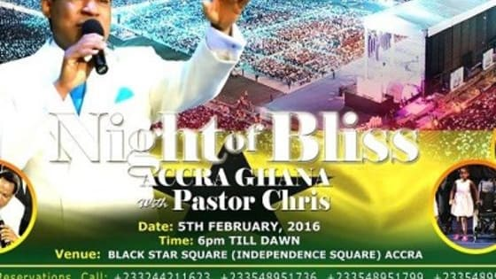 Night of Bliss Accra with Pastor Chris is a life changing, destiny transforming encounter with the miraculous. The event scheduled for Friday, 5th February 2016 is to be held at the Black Star Square (Independence Square).
