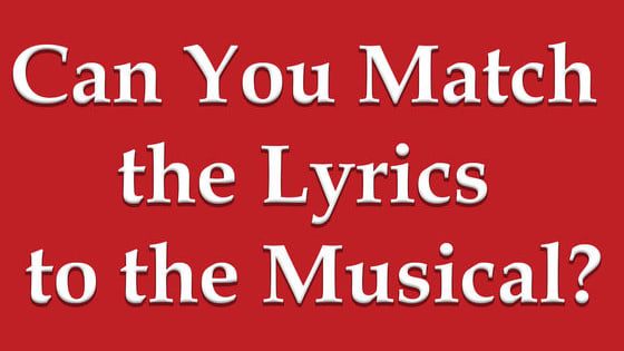 Match these lyrics to the musical and let us know how you got on!