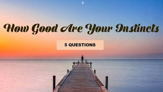 Answer these 5 simple questions and find out if you should trust your instincts or not!