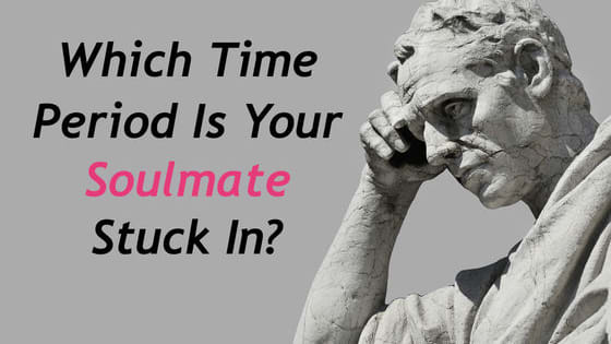 Your soulmate is out there waiting...in another time period...