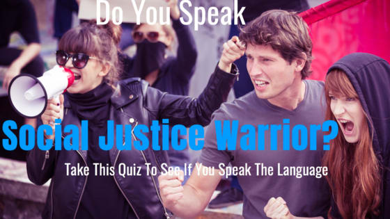 The modern world requires a modern vocabulary, one you may not have learned in school, growing up, or anywhere prior to 2017. There are now words for things there didn't use to be words for and more complicated words for things there were already words for too.  To see if you speak the language of the social justice warrior, take this quiz.
