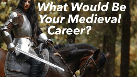 If you were born in the medieval ages. What would be your career? Would you be a poor, lowly peasant or would you be all mighty powerful queen?