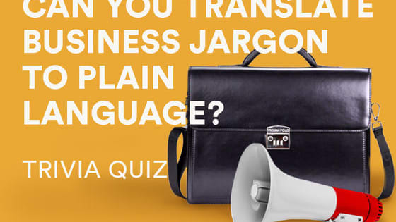 """Was your last meeting """"a synergistic brainstorm where your team tackled low-hanging fruit and achieved alignment on action items?"""" Business jargon seems to be taking over our offices. Take this quiz to find out if you can identify simple english alternatives for business slang."""
