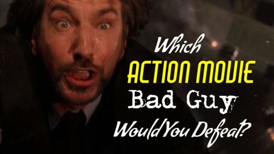 Action movie bad guys range from the insane to the truly evil. Which one are you primed to take on?