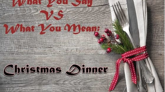 Christmas dinner is the best but that doesn't mean you're always being entirely truthful...