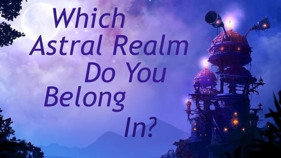 There are 4 different astral realms, which on is your true home?
