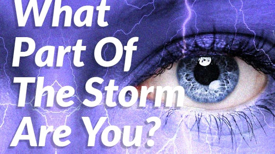 Are you the eye of the storm, or maybe the first ray of sunshine afterwards? Find out now!