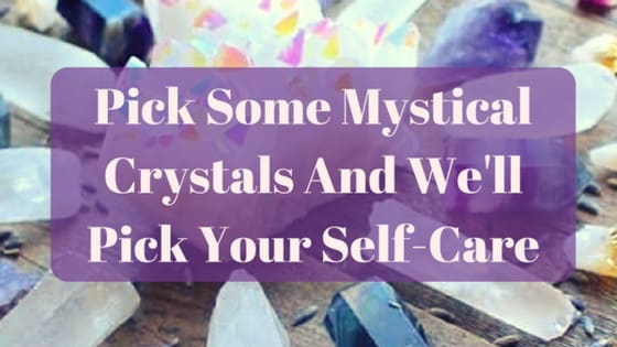 Your self-care just became crystal-clear.